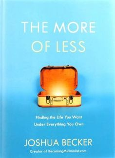 [Kindle] The More of Less: Finding the Life You Want Under Everything You Own Author Joshua Becker, New Books, Good Books, Books To Read, Way Of Life, The Life, This Is A Book, The Book, Small Book, Book 1