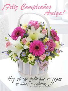 ¡Feliz Cumpleaños Amiga! Hoy sé tan feliz que no sepas si vives o sueñas...!!