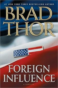 Foreign Influence : A Thriller No. 9 by Brad Thor (2010, Hardcover)