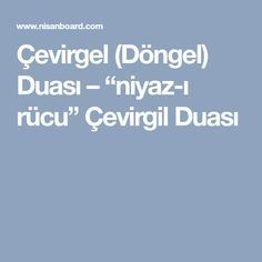 "Çevirgel (Döngel) Duası – ""niyaz-ı rücu"" Çevirgil Duası Quran, Allah, Pasta, Face, The Face, Holy Quran, Faces, Facial, Pasta Recipes"