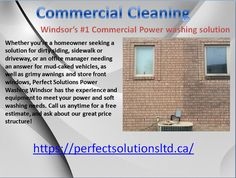 Perfect Solutions Power Washing Windsor & Restoration provides commercial and residential power washing and soft   touch cleaning for awnings, driveways, equipment, and exterior cleaning. We handle projects of all sizes including  jobs for property anagement firms and condo buildings.