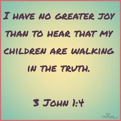 3 John 1:4  my prayer for my children