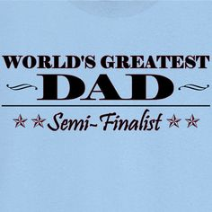 World's Greatest Dad Semi-finalist funny Novelty T Shirt - Rogue Attire