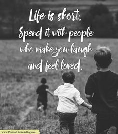 Be With Those That Make You Smile And Love LIFE | Positive Outlooks Blog