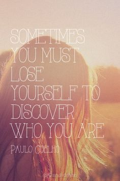 """""""Sometimes you must lose yourself to discover who you are"""". #Quotes by #PauloCoelho via @candidman"""