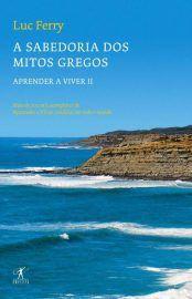 Baixar Livro Sabedoria dos Mitos Gregos - Luc Ferry em PDF, ePub e Mobi ou ler online