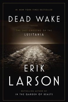 HISTORY & BIOGRAPHY: Dead Wake: The Last Crossing of the Lusitania, by Erik Larson | The Best Books Of 2015, According To Goodreads