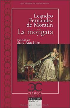 La mojigata / Leandro Fernández de Moratín ; edición, introducción y notas de Sally-Ann Kitts - Barcelona : Castalia, 2015