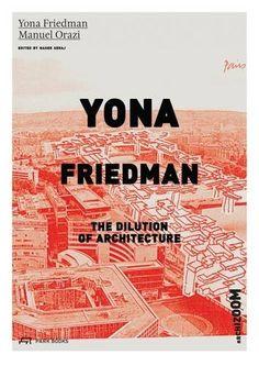 Yona Friedman : the dilution of architecture / Yona Friedman, Manuel Orazi ; edited by Nader Seraj. Signatura: 72 Friedman FRI  Na biblioteca: http://kmelot.biblioteca.udc.es/record=b1536035~S1*gag
