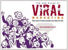 The New Rules of Viral Marketing: How word-of-mouse spreads your ideas for free by David Meerman Scott