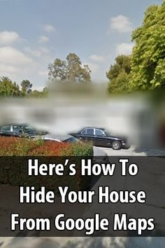 Be sure to look up your house on Google Maps and make sure there isn't anything there you wouldn't want people to see.