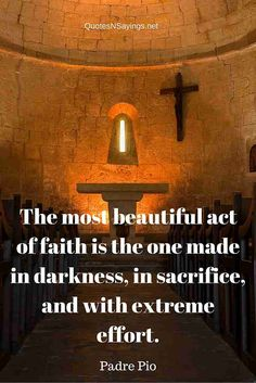The most beautiful faith is the one made in darkness, in sacrifice and with extreme effort.