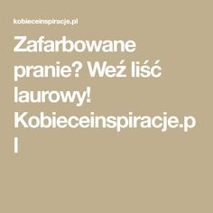 Zafarbowane pranie? Weź liść laurowy! Kobieceinspiracje.pl Home Recipes, Home Hacks, Beauty Care, Good To Know, Cleaning Hacks, Health And Beauty, Budgeting, Good Things, Blog