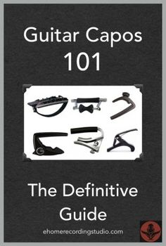 Guitar Capos 101: The Definitive Guide