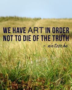 Nietzsche Quote art in order to not die of truth Quotable Quotes, Art Quotes, Life Quotes, Inspirational Quotes, Quote Art, Nietzsche Quotes, Friedrich Nietzsche, Picture Quotes, Wise Words