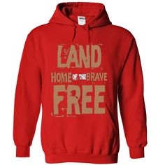 land of the free. home of the brave T Shirt, Hoodie, Sweatshirt