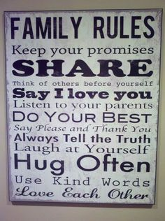 Words to live by: Family Rules ~ Keep your promise, Share, Think of others before yourself, Say I love you,...