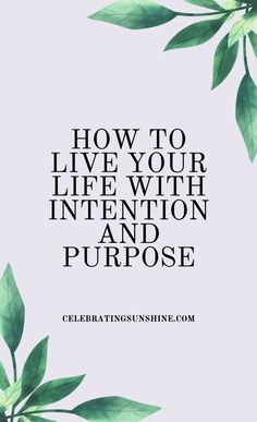 Living an intentional life means giving meaning to each and every moment, and deliberately changing your life for the better.