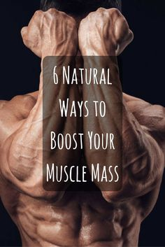 6 Natural Ways to Boost Your Muscle Mass via @DIYActiveHQ #muscle #workout #nutritionplanbuildmuscle