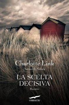 """""""La scelta decisiva"""", un nuovo thriller psicologico di Charlotte Link"""