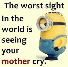 Don't make your Mother cry.