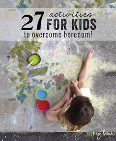"""Activities for Kids to Overcome Boredom - No more ... """"Mom, I'm Bored!"""""""