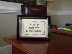 OMG - soo need this for my office - so many people think they are my boss....