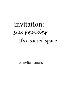 invitation: surrender. it's a sacred space. #invitationals http://libreliving.com/invitationals/