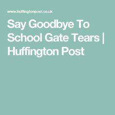 Say Goodbye To School Gate Tears | Huffington Post
