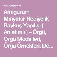 Amigurumi Minyatür Hediyelik Baykuş Yapılışı ( Anlatımlı ) – Örgü, Örgü Modelleri, Örgü Örnekleri, Derya Baykal Örgüleri