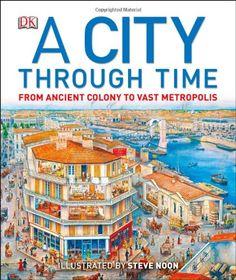 A City Through Time by Philip Steele http://www.amazon.com/dp/1465402497/ref=cm_sw_r_pi_dp_FLr3ub16YZ87W