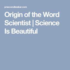 Origin of the Word Scientist | Science Is Beautiful
