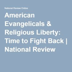American Evangelicals & Religious Liberty: Time to Fight Back | National Review