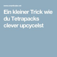 Ein kleiner Trick wie du Tetrapacks clever upcycelst