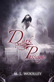 """""""Chosen"""" Dark Passage - by M. L. Woolley"""