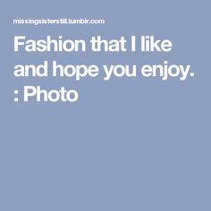 Fashion that I like and hope you enjoy. : Photo