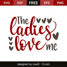 *** FREE SVG CUT FILE for Cricut, Silhouette and more *** The ladies love me