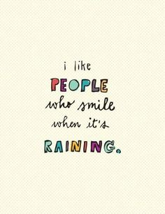 hehe that's me because rain is beautiful. why do we judge the weather?! rain can be happy, sun can be sad! emotions are different for everything. every weather and season is beautiful and intriguing