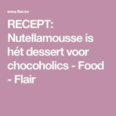 RECEPT: Nutellamousse is hét dessert voor chocoholics - Food - Flair Desserts, Food, Tailgate Desserts, Deserts, Essen, Postres, Meals, Dessert, Yemek