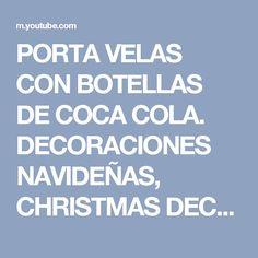 PORTA VELAS  CON BOTELLAS DE COCA COLA. DECORACIONES NAVIDEÑAS,  CHRISTMAS DECORATIONS. - YouTube