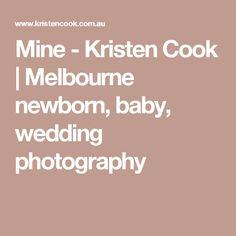Mine - Kristen Cook | Melbourne newborn, baby, wedding photography