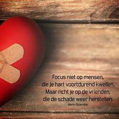 Focus niet op mensen, die je hart voortdurend kwellen ...