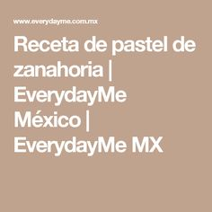 Receta de pastel de zanahoria | EverydayMe México | EverydayMe MX