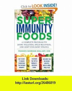 Super Immunity Foods A Complete Program to Boost Wellness, Speed Recovery, and Keep Your Body Strong (9780071598828) Frances Sheridan Goulart , ISBN-10: 0071598820  , ISBN-13: 978-0071598828 ,  , tutorials , pdf , ebook , torrent , downloads , rapidshare , filesonic , hotfile , megaupload , fileserve