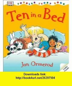 Toddler Story Book Ten in a Bed (9780789478641) Mary Ling, Jan Ormerod , ISBN-10: 0789478641  , ISBN-13: 978-0789478641 ,  , tutorials , pdf , ebook , torrent , downloads , rapidshare , filesonic , hotfile , megaupload , fileserve