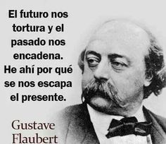 Frases y Citas- Flaubert Book Quotes, Words Quotes, Wise Words, Life Quotes, Simpsons Frases, Something To Remember, Book Writer, Spanish Quotes, Inspirational Quotes