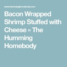 Bacon Wrapped Shrimp Stuffed with Cheese » The Humming Homebody