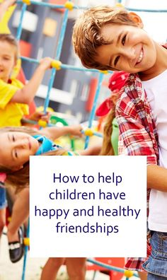 Positive parenting tips and advice on how to help our children have healthy friendships, make new friends and deal with friendship problems and issues. These truly are important life skills for children and crucial to their children's emotional health and wellbeing