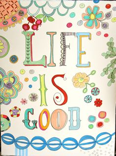 """Life is Good"" ~ why yes, it is! http://pamgarrison.typepad.com/"