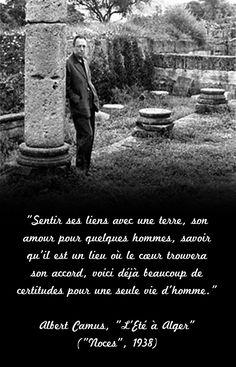 """""""Sentir ses liens avec une terre, son amour pour quelques hommes, savoir qu'il est un lieu où le cœur trouvera son accord, voici déjà beaucoup de certitudes pour une seule vie d'homme."""" Albert Camus, """"L'Eté à Alger"""" (""""Noces"""", 1938)"""